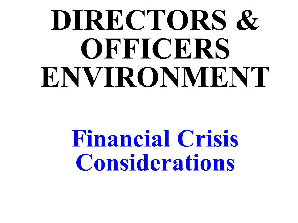 DIRECTORS & OFFICERS ENVIRONMENT Financial Crisis Considerations
