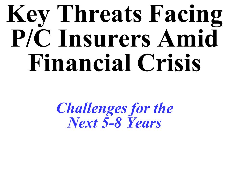 Key Threats Facing P/C Insurers Amid Financial Crisis Challenges for the Next 5-8 Years