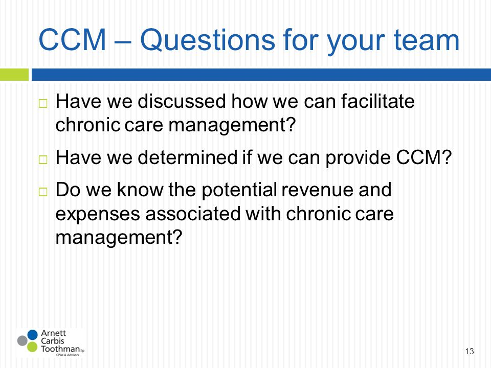 CCM – Questions for your team  Have we discussed how we can facilitate chronic care management.