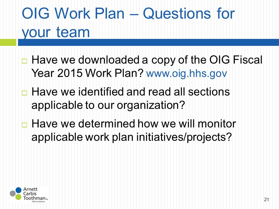 OIG Work Plan – Questions for your team  Have we downloaded a copy of the OIG Fiscal Year 2015 Work Plan.