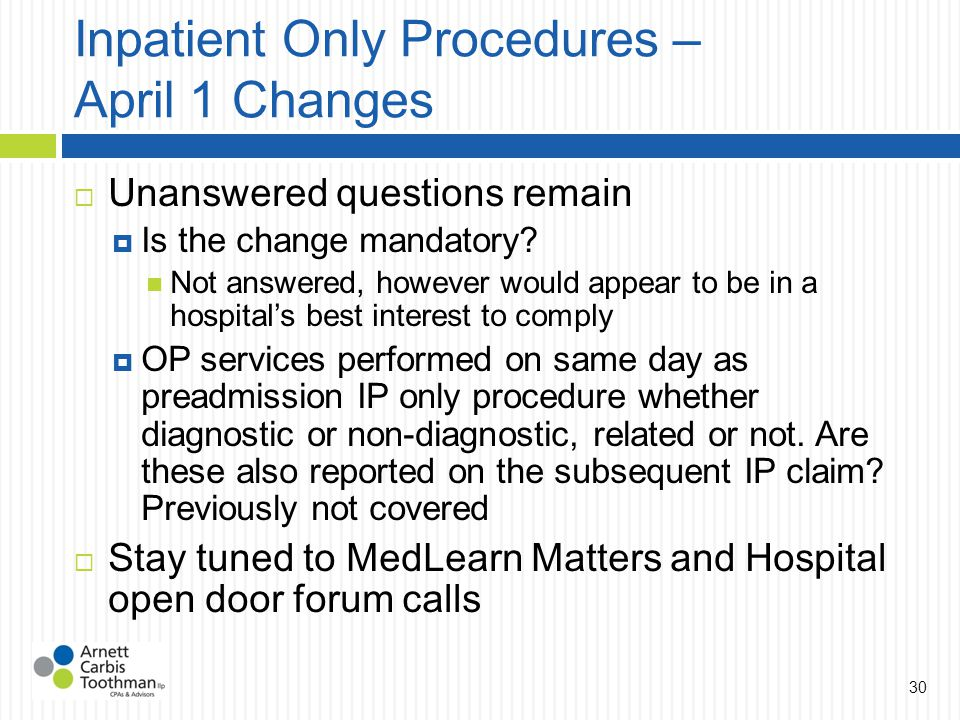 Inpatient Only Procedures – April 1 Changes  Unanswered questions remain  Is the change mandatory.