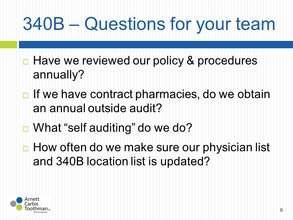 340B – Questions for your team  Have we reviewed our policy & procedures annually.
