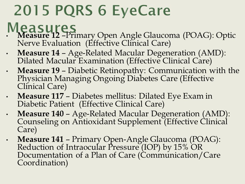 Measure 12 –Primary Open Angle Glaucoma (POAG): Optic Nerve Evaluation (Effective Clinical Care) Measure 14 – Age-Related Macular Degeneration (AMD):