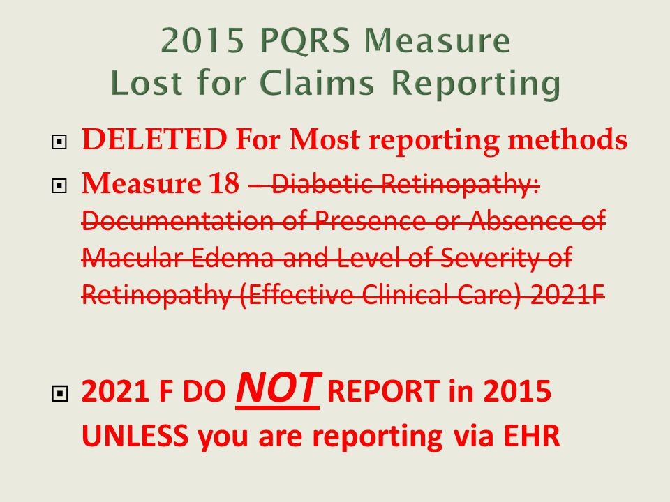  DELETED For Most reporting methods  Measure 18 – Diabetic Retinopathy: Documentation of Presence or Absence of Macular Edema and Level of Severity of Retinopathy (Effective Clinical Care) 2021F  2021 F DO NOT REPORT in 2015 UNLESS you are reporting via EHR