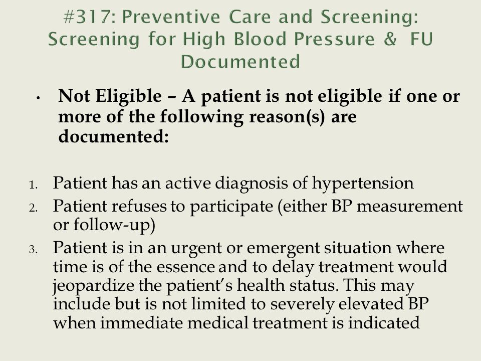 Not Eligible – A patient is not eligible if one or more of the following reason(s) are documented: 1.