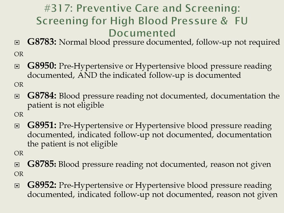  G8783: Normal blood pressure documented, follow-up not required OR  G8950: Pre-Hypertensive or Hypertensive blood pressure reading documented, AND