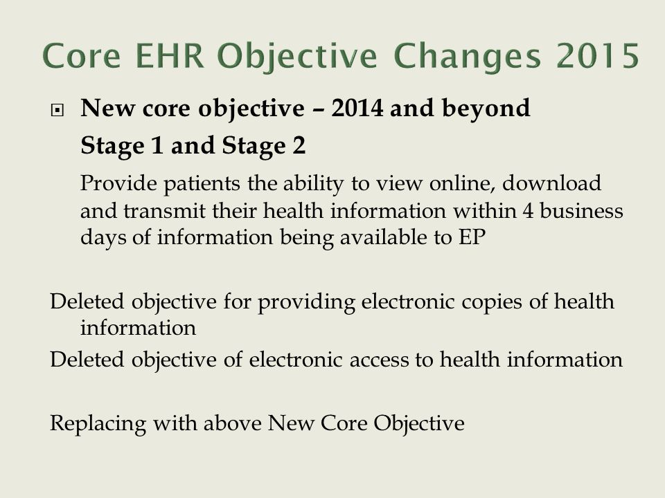 New core objective – 2014 and beyond Stage 1 and Stage 2 Provide patients the ability to view online, download and transmit their health information