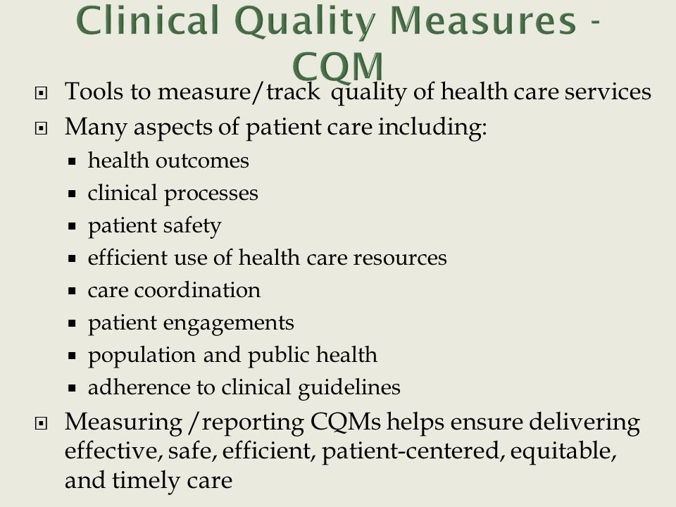  Tools to measure/track quality of health care services  Many aspects of patient care including:  health outcomes  clinical processes  patient sa