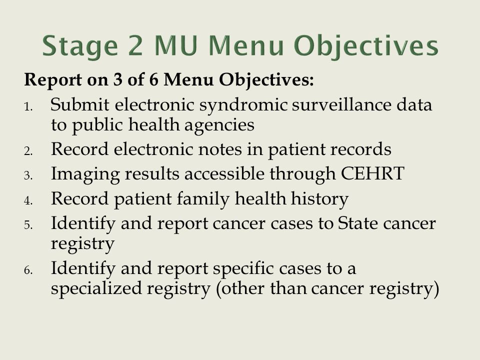 Report on 3 of 6 Menu Objectives: 1. Submit electronic syndromic surveillance data to public health agencies 2. Record electronic notes in patient rec