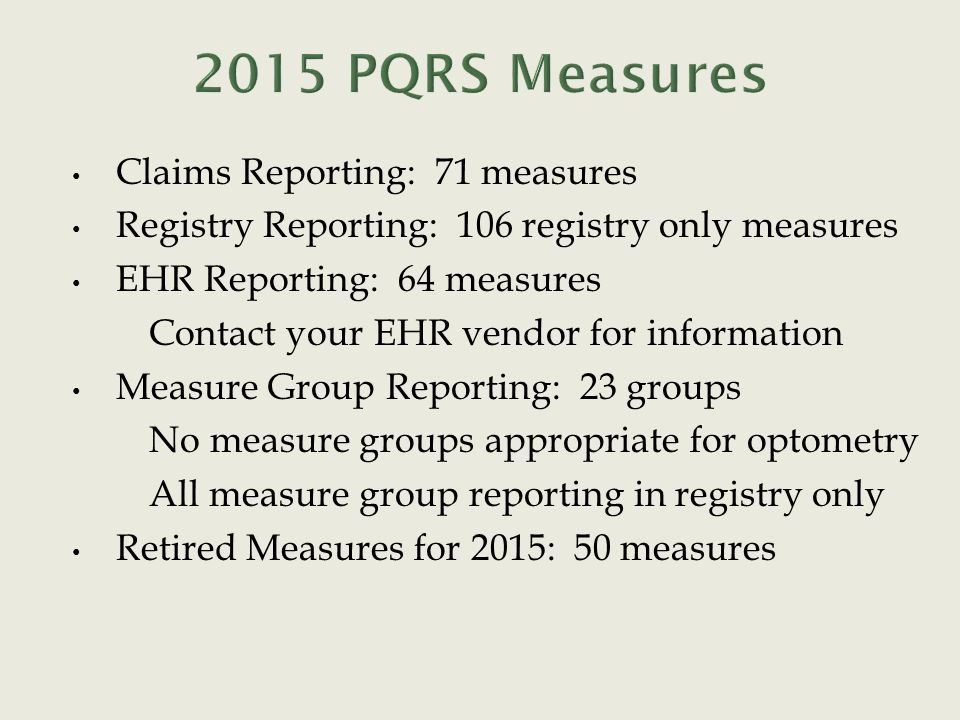 Claims Reporting: 71 measures Registry Reporting: 106 registry only measures EHR Reporting: 64 measures Contact your EHR vendor for information Measur
