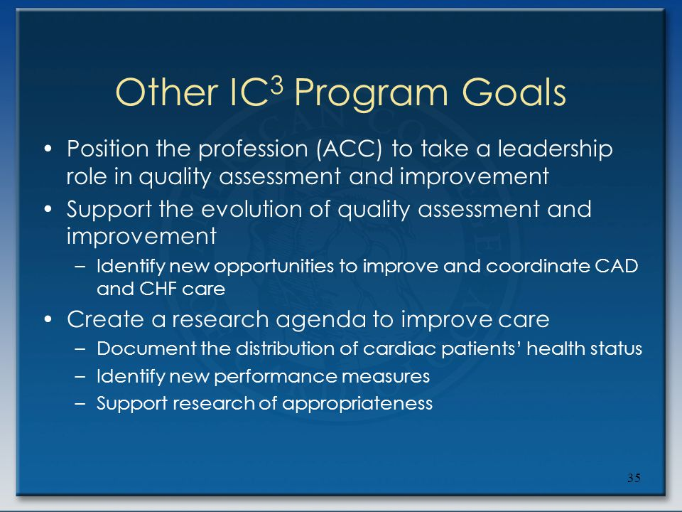 35 Other IC 3 Program Goals Position the profession (ACC) to take a leadership role in quality assessment and improvement Support the evolution of qua