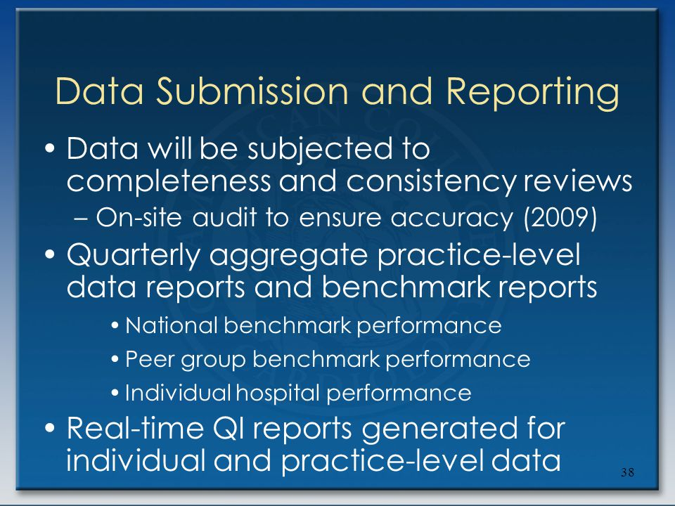 38 Data Submission and Reporting Data will be subjected to completeness and consistency reviews –On-site audit to ensure accuracy (2009) Quarterly agg