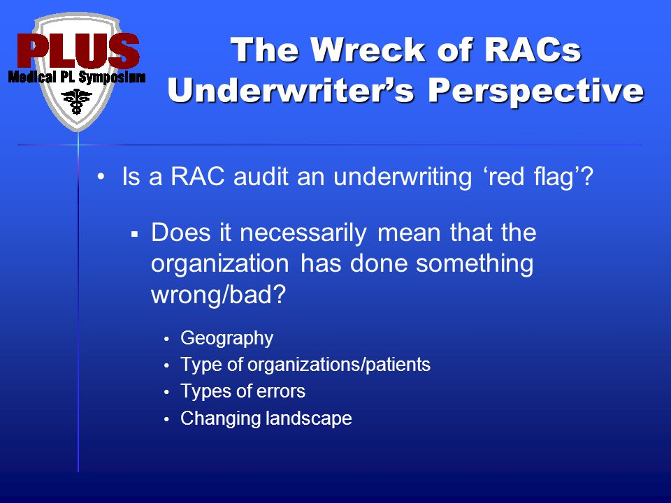 The Wreck of RACs Underwriter's Perspective Is a RAC audit an underwriting 'red flag'.