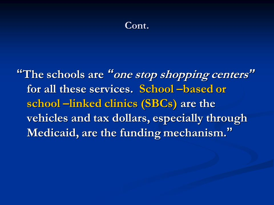Cont. The schools are one stop shopping centers for all these services.
