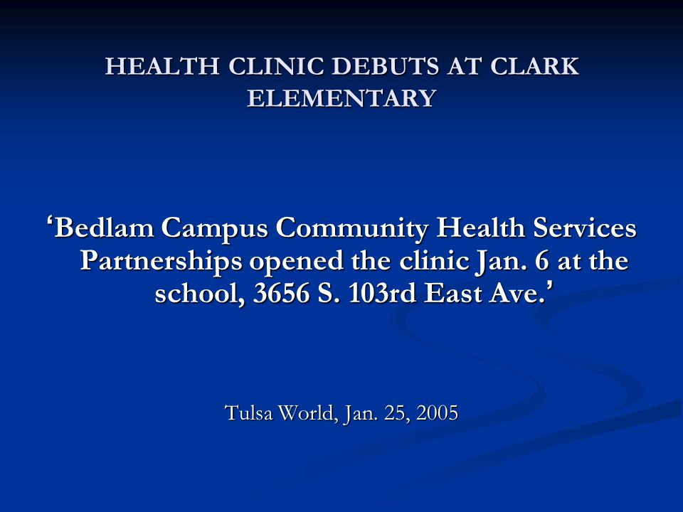 HEALTH CLINIC DEBUTS AT CLARK ELEMENTARY 'Bedlam Campus Community Health Services Partnerships opened the clinic Jan.
