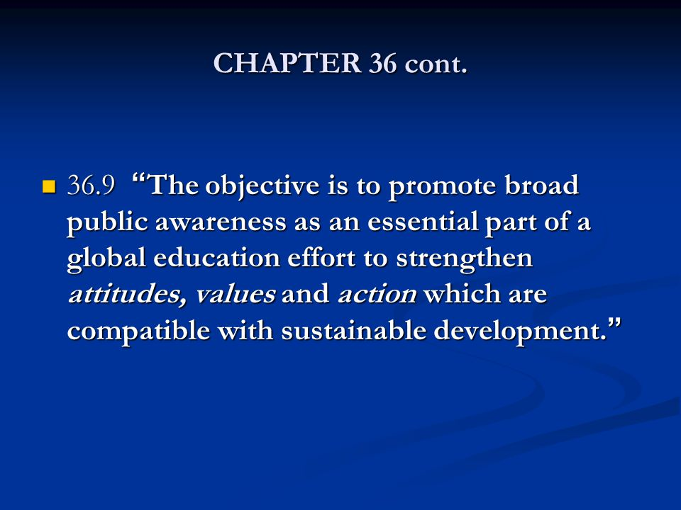 "CHAPTER 36 cont. 36.9 ""The objective is to promote broad public awareness as an essential part of a global education effort to strengthen attitudes, v"