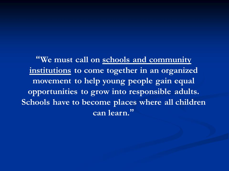 We must call on schools and community institutions to come together in an organized movement to help young people gain equal opportunities to grow into responsible adults.