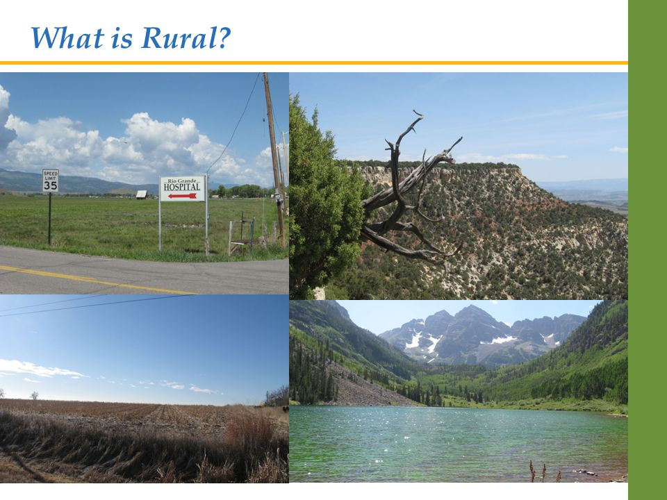  Over 20 definitions of rural used by federal government in regards to healthcare  One common definition is from the Office on Management and Budget – uses US Census data to describe urban  Frontier = Less than or equal to six persons per square mile What is Rural?