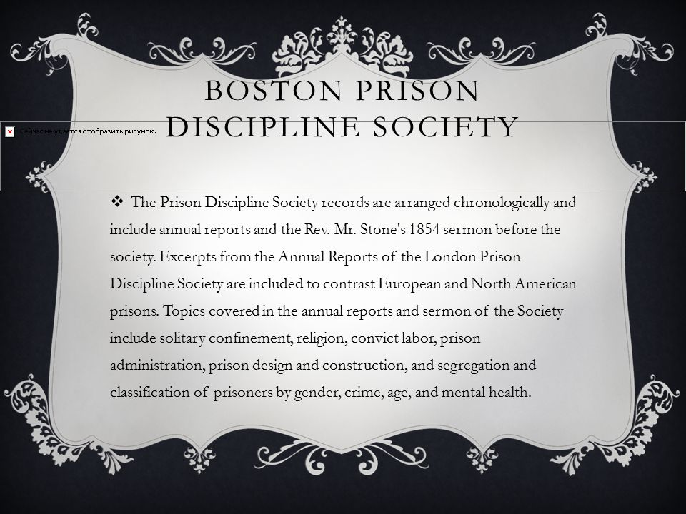 BOSTON PRISON DISCIPLINE SOCIETY  The Prison Discipline Society records are arranged chronologically and include annual reports and the Rev. Mr. Ston