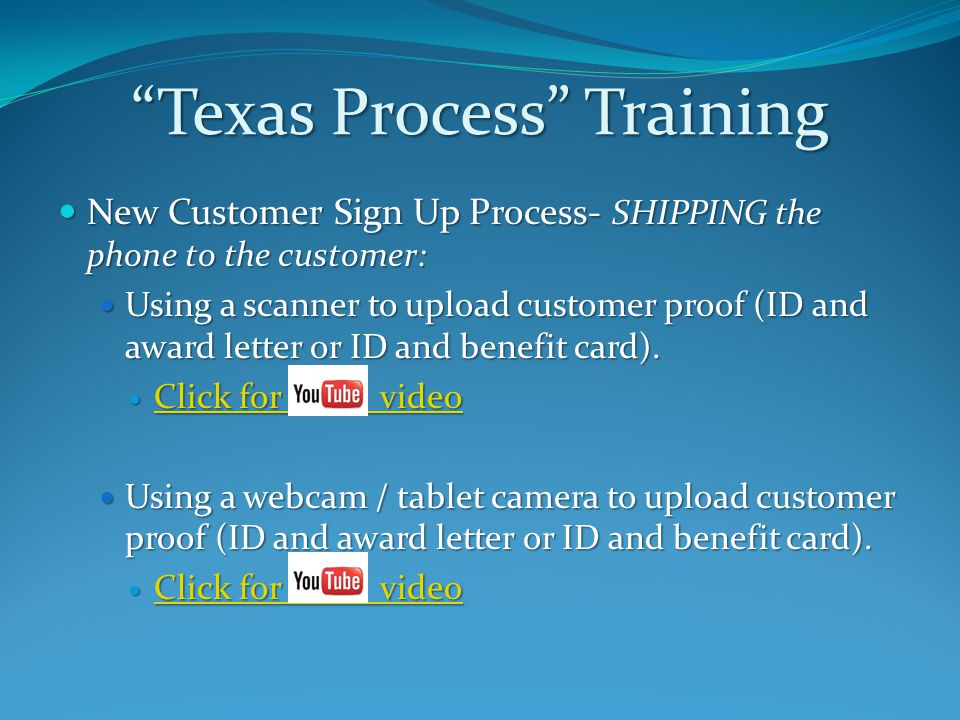 Texas Process Training New Customer Sign Up Process- SHIPPING the phone to the customer: New Customer Sign Up Process- SHIPPING the phone to the customer: Using a scanner to upload customer proof (ID and award letter or ID and benefit card).