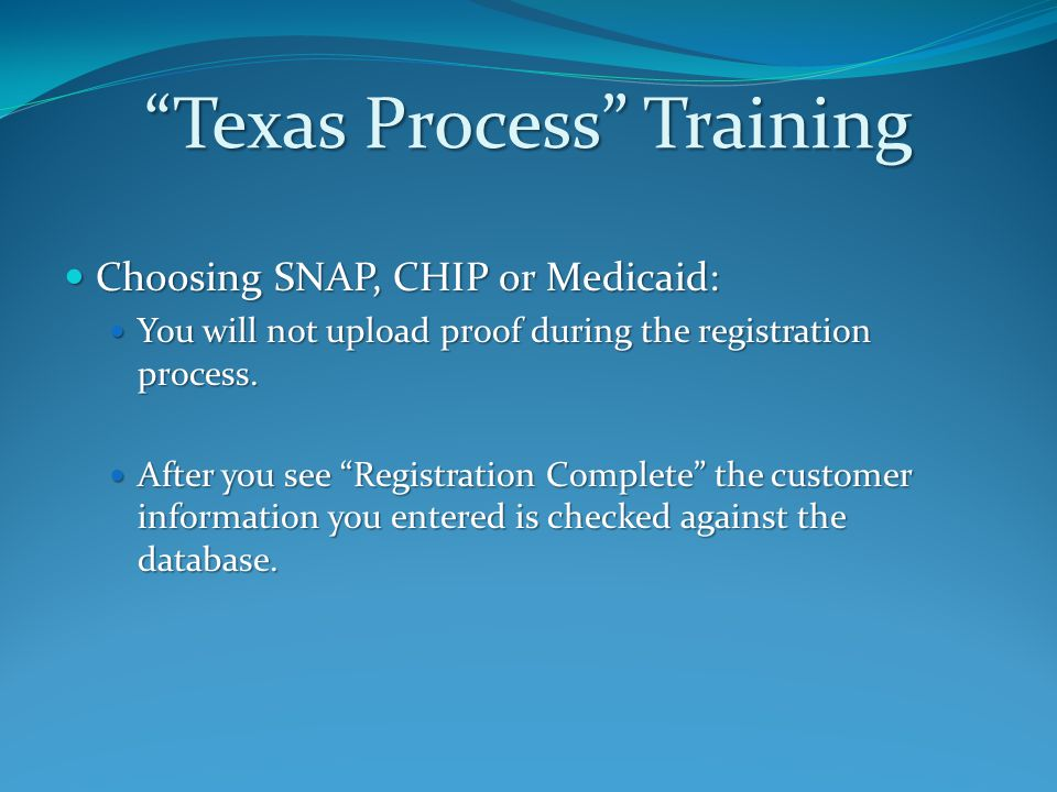 Texas Process Training Choosing SNAP, CHIP or Medicaid: Choosing SNAP, CHIP or Medicaid: You will not upload proof during the registration process.