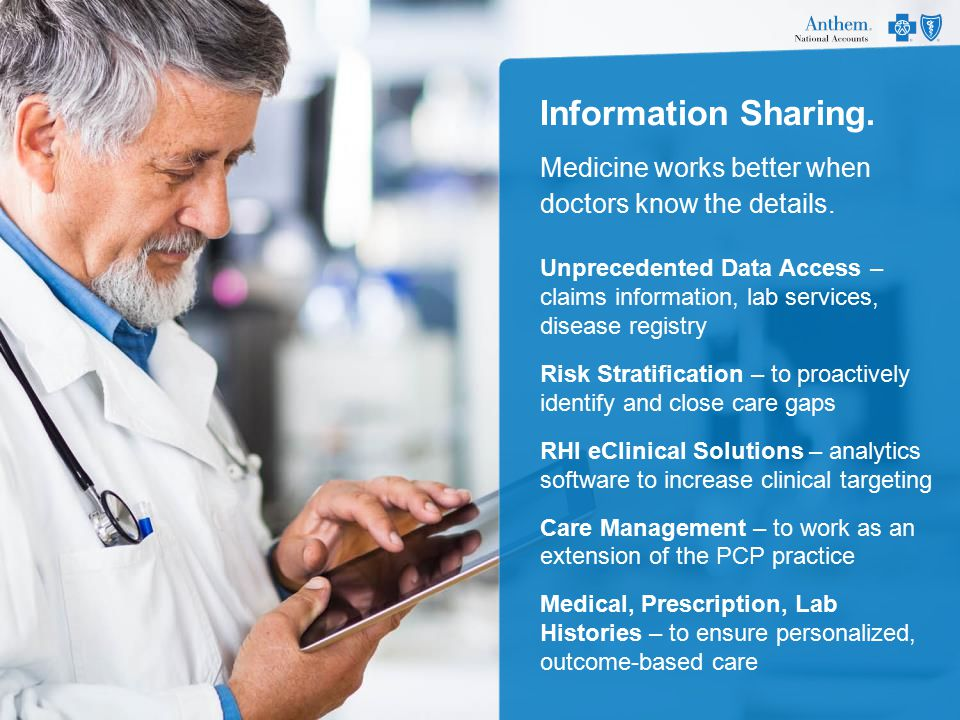 Unprecedented Data Access – claims information, lab services, disease registry Risk Stratification – to proactively identify and close care gaps RHI eClinical Solutions – analytics software to increase clinical targeting Care Management – to work as an extension of the PCP practice Medical, Prescription, Lab Histories – to ensure personalized, outcome-based care Information Sharing.
