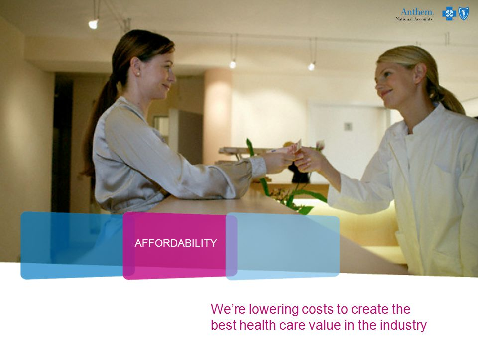 We're lowering costs to create the best health care value in the industry AFFORDABILITY