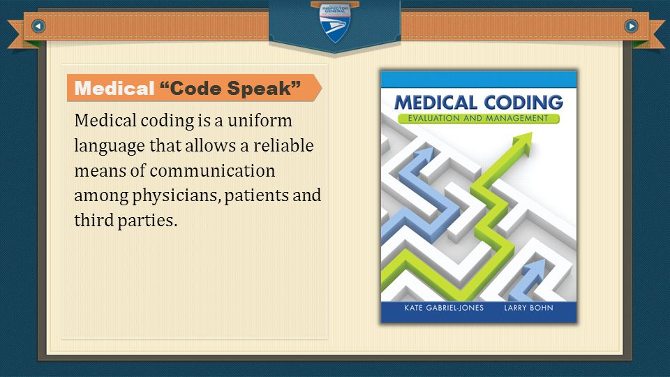 Medical coding is a uniform language that allows a reliable means of communication among physicians, patients and third parties.