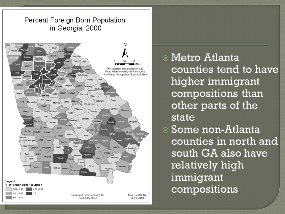  Metro Atlanta counties tend to have higher immigrant compositions than other parts of the state  Some non-Atlanta counties in north and south GA also have relatively high immigrant compositions