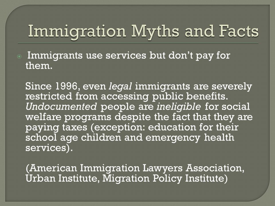  Immigrants use services but don't pay for them.