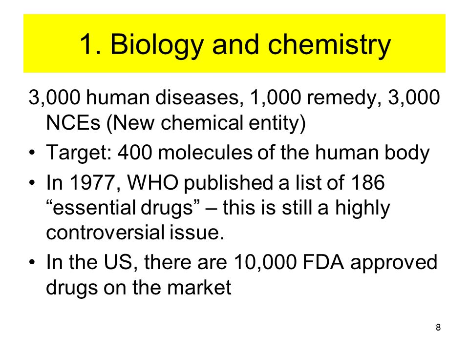 8 1. Biology and chemistry 3,000 human diseases, 1,000 remedy, 3,000 NCEs (New chemical entity) Target: 400 molecules of the human body In 1977, WHO p