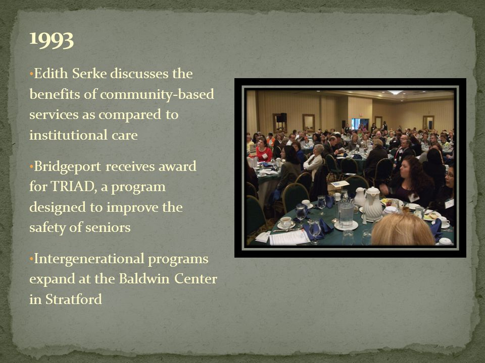 Edith Serke discusses the benefits of community-based services as compared to institutional care Bridgeport receives award for TRIAD, a program designed to improve the safety of seniors Intergenerational programs expand at the Baldwin Center in Stratford