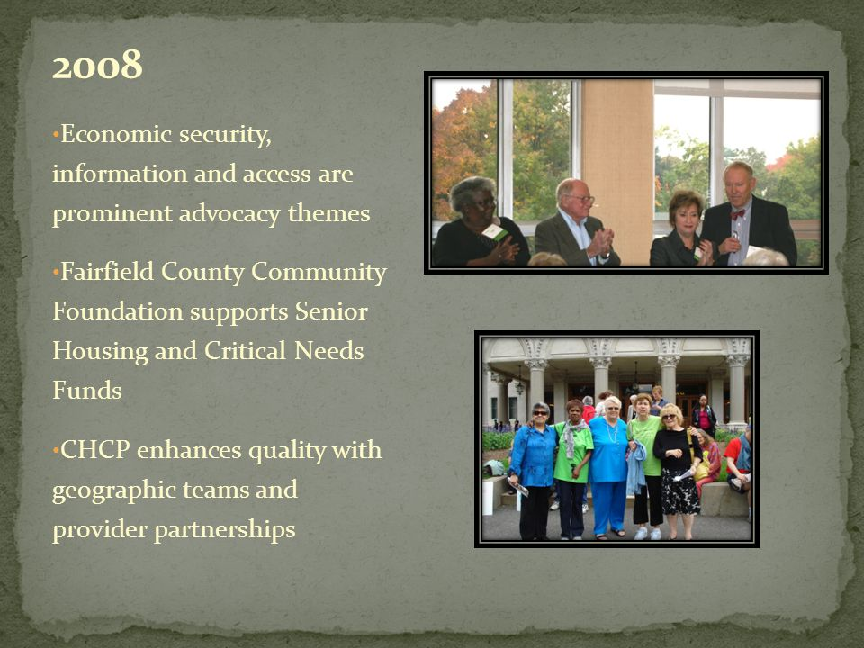 Economic security, information and access are prominent advocacy themes Fairfield County Community Foundation supports Senior Housing and Critical Needs Funds CHCP enhances quality with geographic teams and provider partnerships