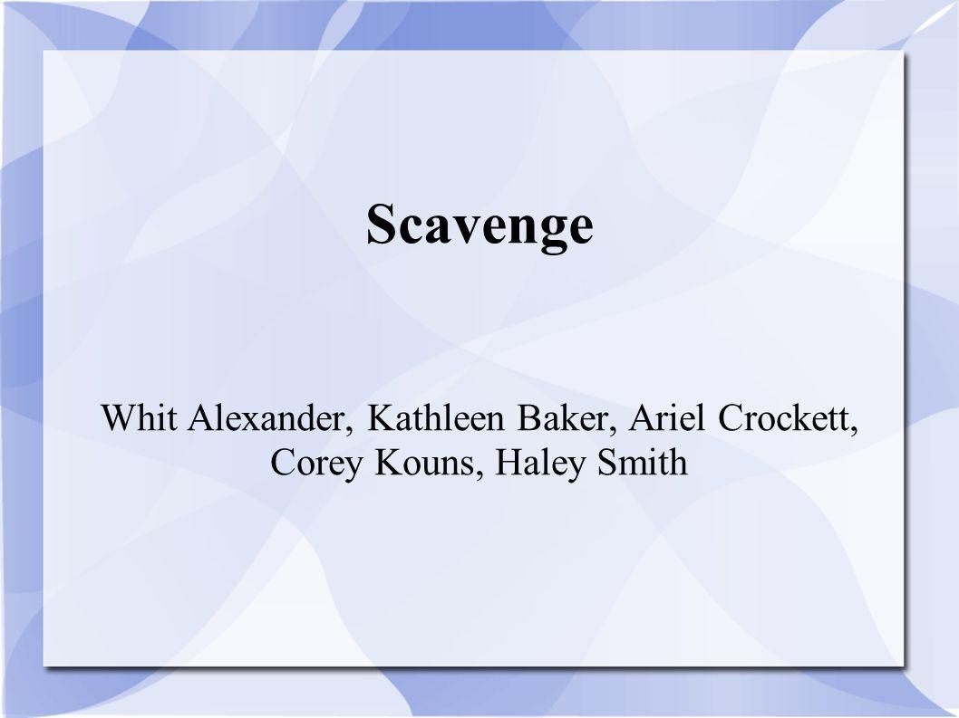 Scavenge Whit Alexander, Kathleen Baker, Ariel Crockett, Corey Kouns, Haley Smith