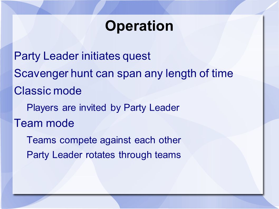 Operation Party Leader initiates quest Scavenger hunt can span any length of time Classic mode Players are invited by Party Leader Team mode Teams compete against each other Party Leader rotates through teams