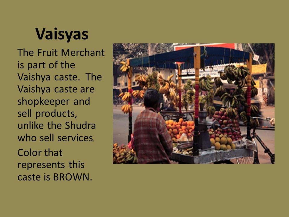 Sudras Provides services: Potters Dhobi – Washermen Barhi – Carpenter Nai – Barber Goala – Herdsmen Mali – Gardener Kumhar – Sculptor Color that represents this caste is BLACK!