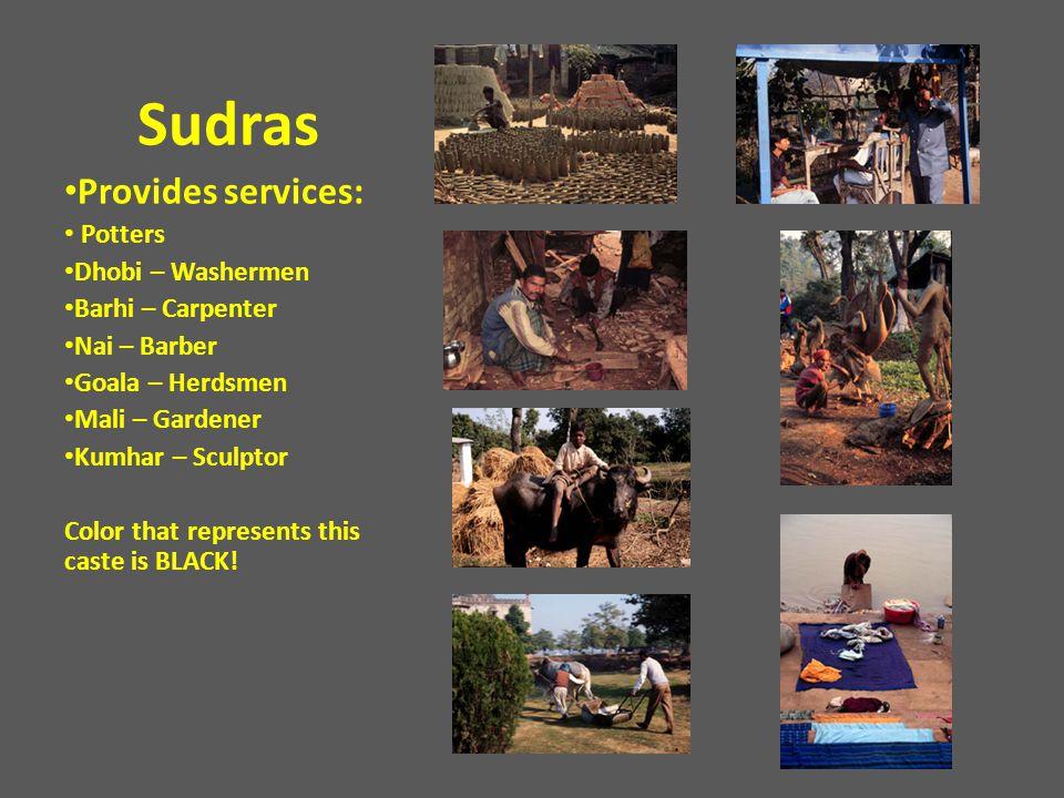 Sudras Provides services: Potters Dhobi – Washermen Barhi – Carpenter Nai – Barber Goala – Herdsmen Mali – Gardener Kumhar – Sculptor Color that repre