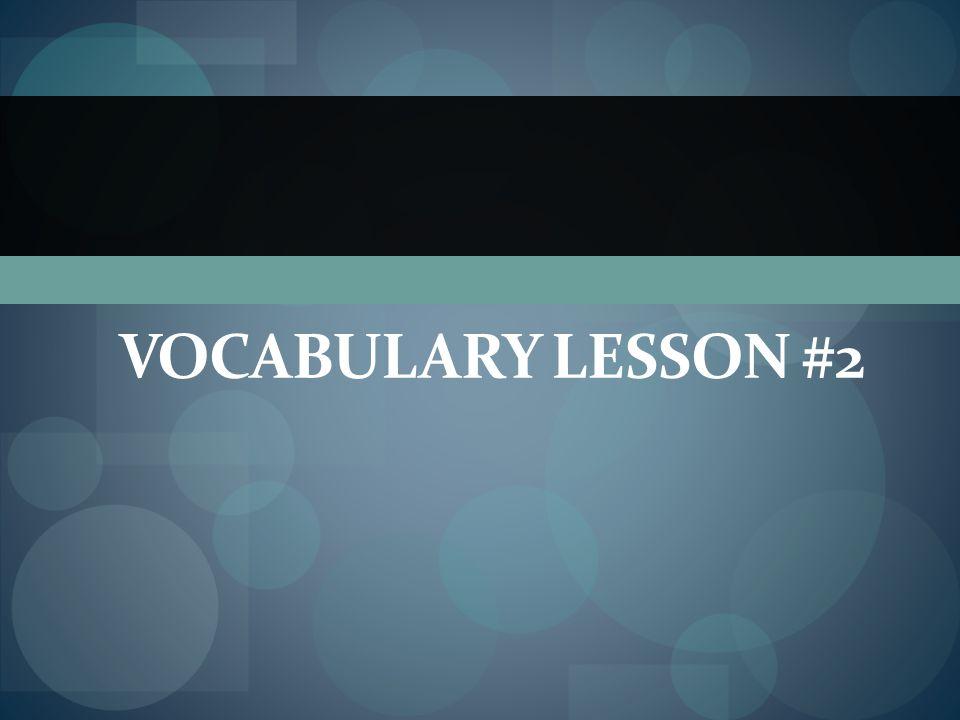 VOCABULARY LESSON #2