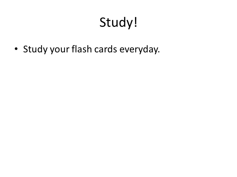 Study! Study your flash cards everyday.