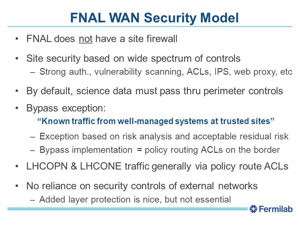 FNAL Tier-1 WAN Data Path(s) Today CMS Tier-1 integrated into campus network Routed IP traffic to T1 goes thru border routers –Bypass available for identified traffic –Security controls on the rest Separate border router for science data paths: –LHCOPN & LHCONE –E2E circuits
