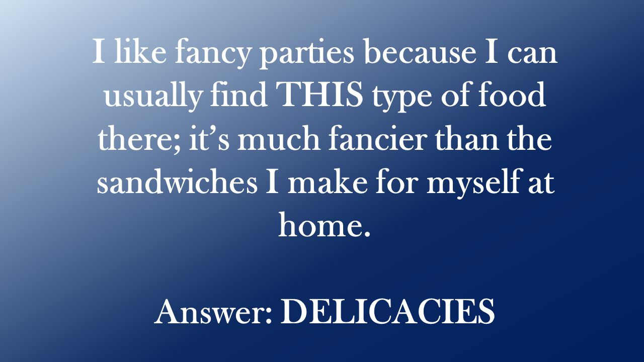 Answer: DELICACIES