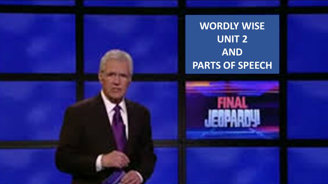WORDLY WISE UNIT 2 AND PARTS OF SPEECH