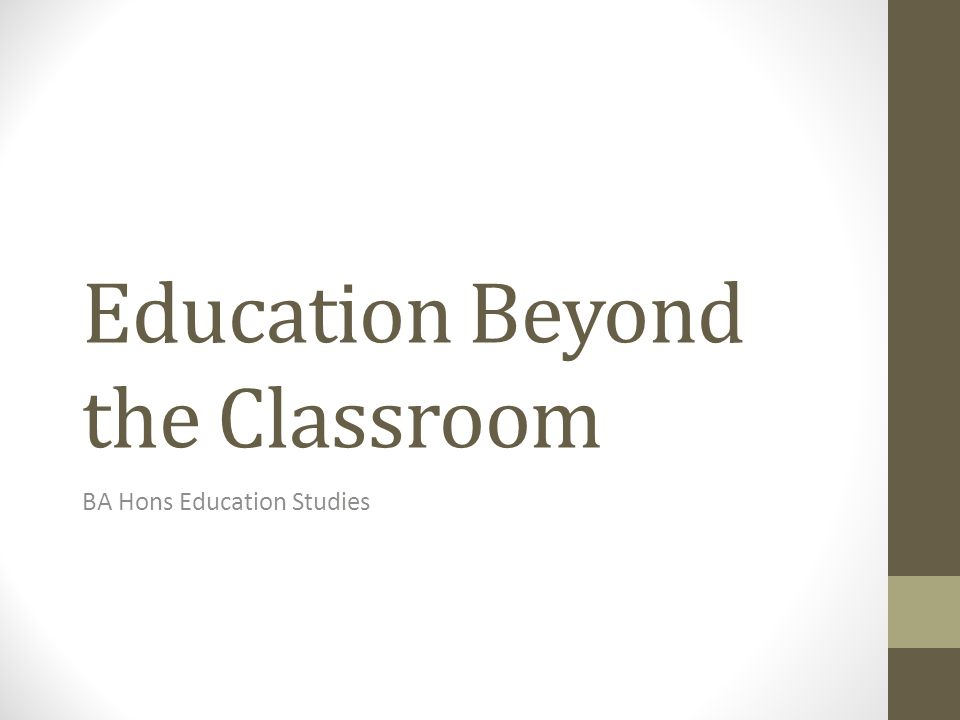 Education Beyond the Classroom BA Hons Education Studies