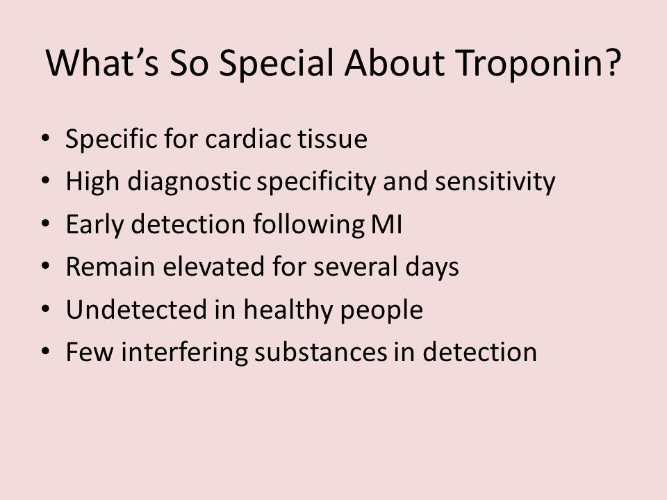 What's So Special About Troponin? Specific for cardiac tissue High diagnostic specificity and sensitivity Early detection following MI Remain elevated