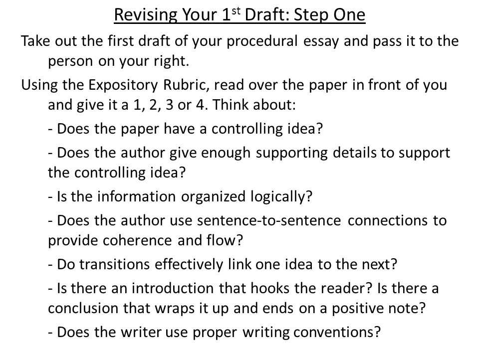 Revising Your 1 st Draft: Step One Take out the first draft of your procedural essay and pass it to the person on your right. Using the Expository Rub