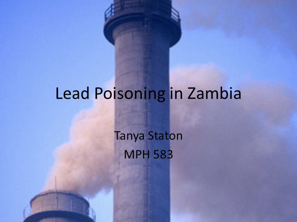 Lead Poisoning in Zambia Tanya Staton MPH 583