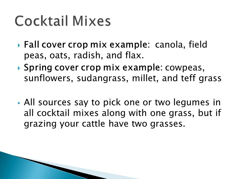  Fall cover crop mix example: canola, field peas, oats, radish, and flax.  Spring cover crop mix example: cowpeas, sunflowers, sudangrass, millet, a