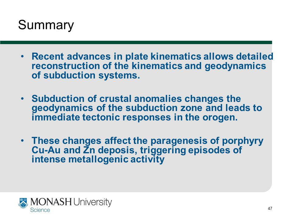 47 Summary Recent advances in plate kinematics allows detailed reconstruction of the kinematics and geodynamics of subduction systems. Subduction of c