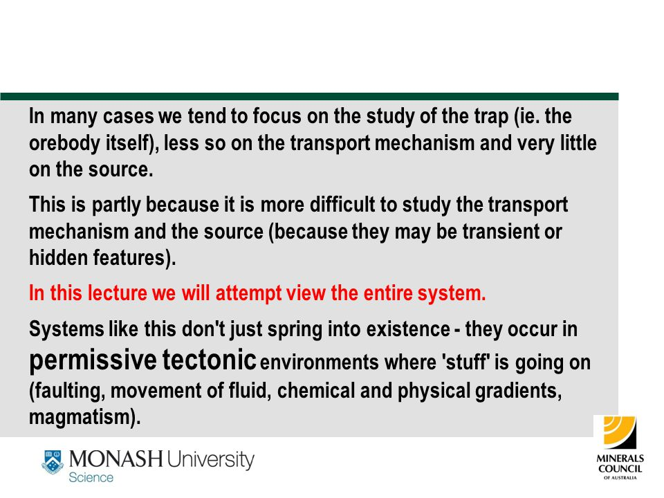 6 In many cases we tend to focus on the study of the trap (ie. the orebody itself), less so on the transport mechanism and very little on the source.