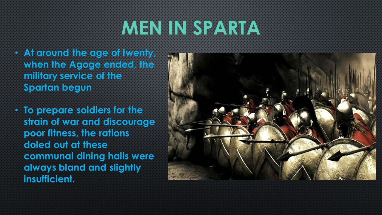 At around the age of twenty, when the Agoge ended, the military service of the Spartan begun To prepare soldiers for the strain of war and discourage poor fitness, the rations doled out at these communal dining halls were always bland and slightly insufficient.
